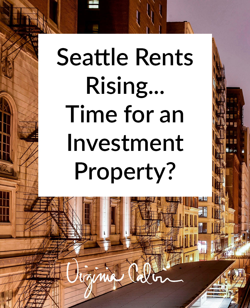 Seattle Rents Rising - Time for an Investment Property? | Virginia Calvin | Seattle Real Estate